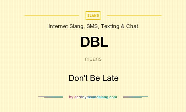 What does DBL mean? It stands for Don`t Be Late