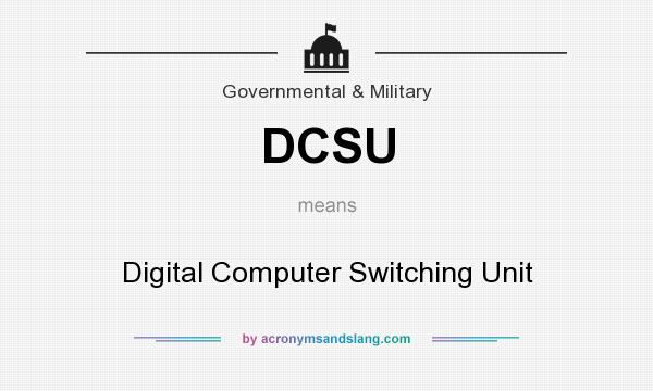 What does DCSU mean? It stands for Digital Computer Switching Unit