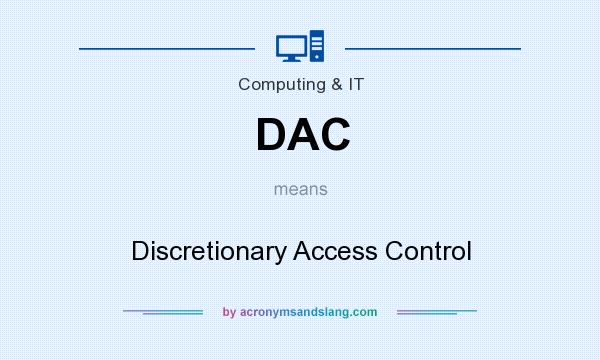 What does DAC mean? It stands for Discretionary Access Control