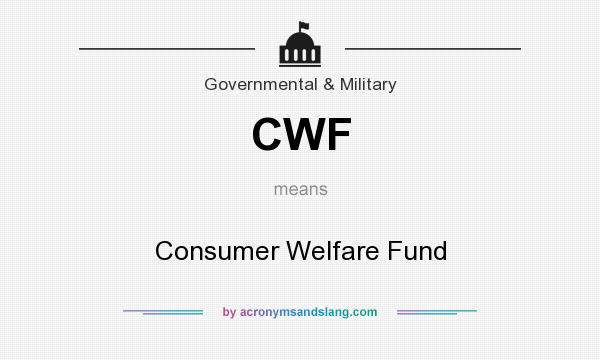 What does CWF mean? It stands for Consumer Welfare Fund