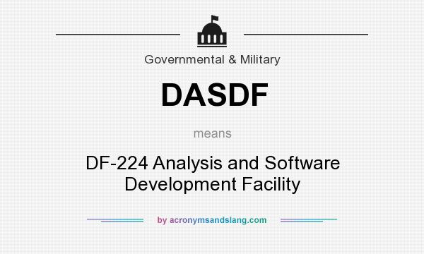 What does DASDF mean? It stands for DF-224 Analysis and Software Development Facility