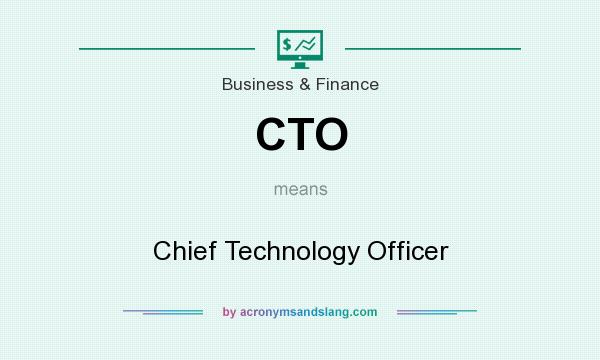 What does CTO mean? It stands for Chief Technology Officer