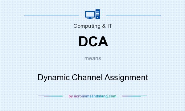 What does DCA mean? It stands for Dynamic Channel Assignment