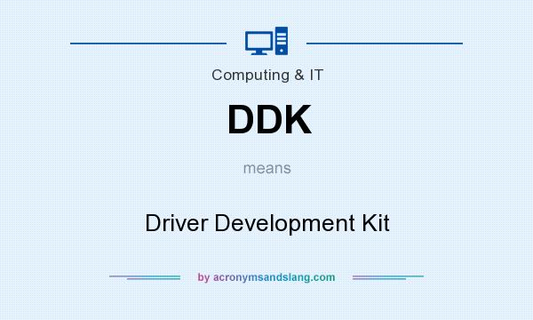 What does DDK mean? It stands for Driver Development Kit
