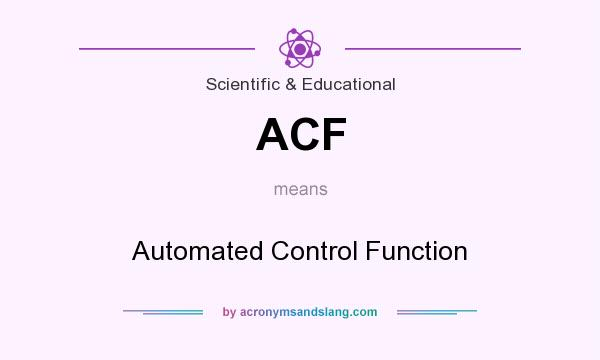 What does ACF mean? It stands for Automated Control Function