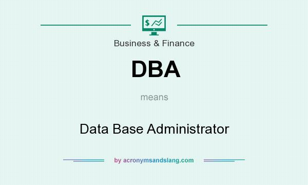 What does DBA mean? It stands for Data Base Administrator