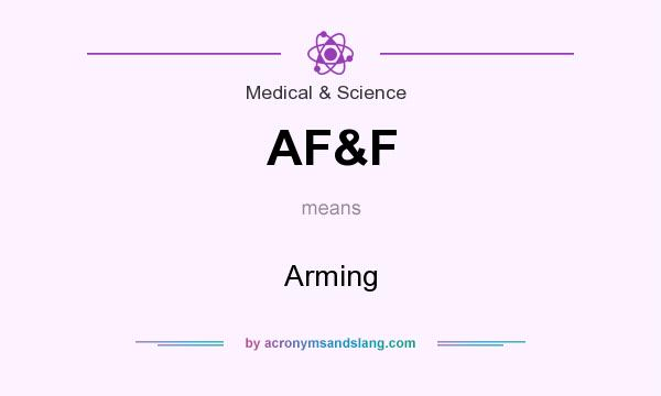 What does AF&F mean? It stands for Arming