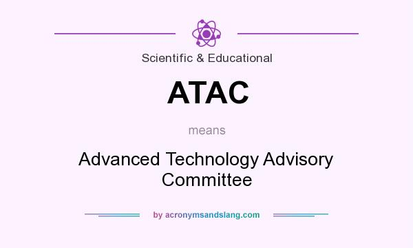What does ATAC mean? It stands for Advanced Technology Advisory Committee