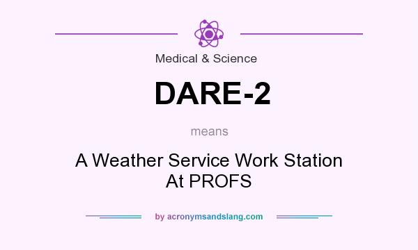 What does DARE-2 mean? It stands for A Weather Service Work Station At PROFS