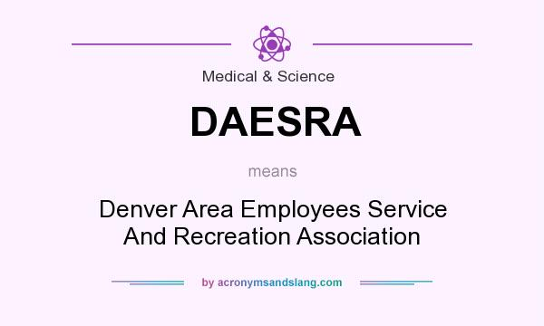 What does DAESRA mean? It stands for Denver Area Employees Service And Recreation Association