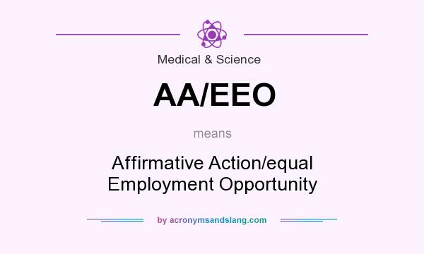 What does AA/EEO mean? It stands for Affirmative Action/equal Employment Opportunity