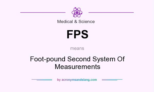 What does FPS mean? It stands for Foot-pound Second System Of Measurements