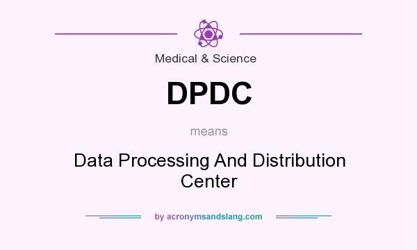 What does DPDC mean? It stands for Data Processing And Distribution Center