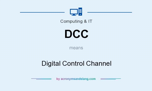 What does DCC mean? It stands for Digital Control Channel
