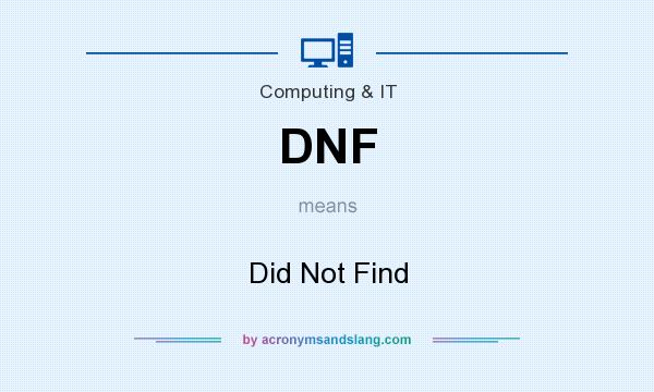What does DNF mean? It stands for Did Not Find