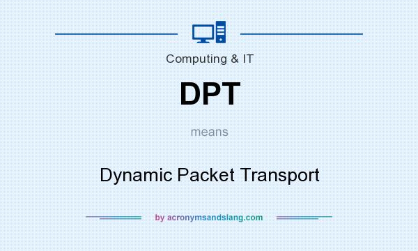 What does DPT mean? It stands for Dynamic Packet Transport