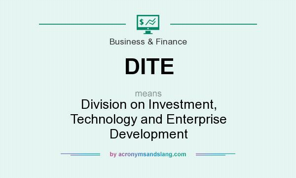 What does DITE mean? It stands for Division on Investment, Technology and Enterprise Development