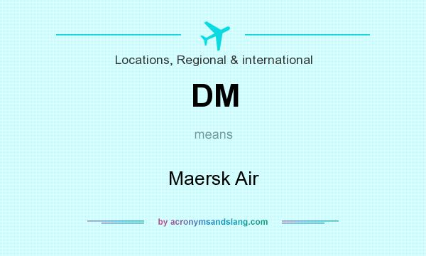 What does DM mean? It stands for Maersk Air