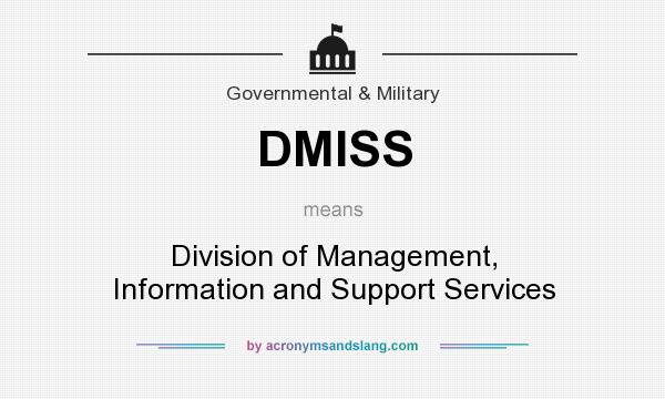 What does DMISS mean? It stands for Division of Management, Information and Support Services