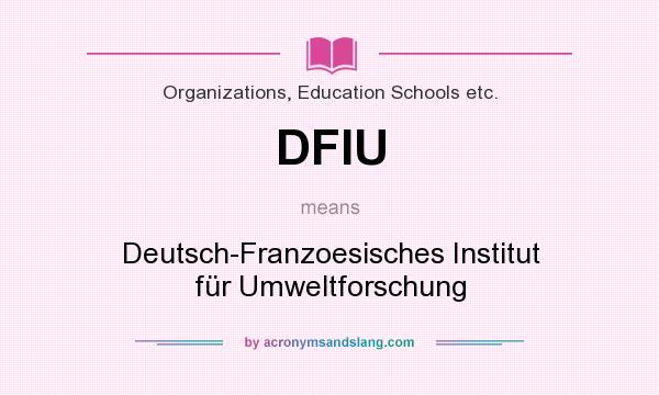 What does DFIU mean? It stands for Deutsch-Franzoesisches Institut für Umweltforschung