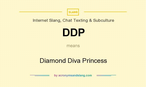 What does DDP mean? It stands for Diamond Diva Princess