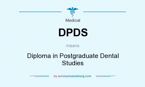 What does DPDS mean? It stands for Diploma in Postgraduate Dental Studies