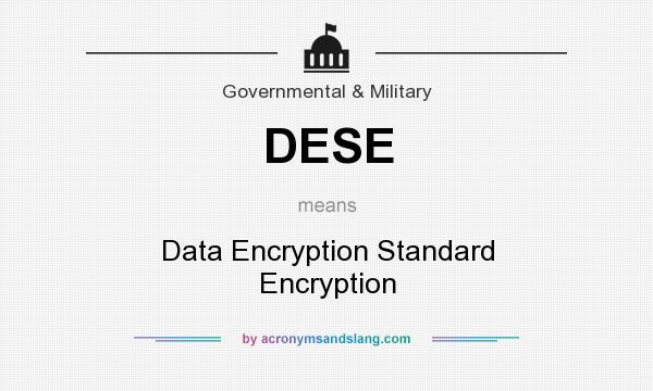 What does DESE mean? It stands for Data Encryption Standard Encryption