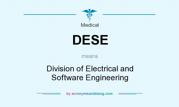 What does DESE mean? It stands for Division of Electrical and Software Engineering