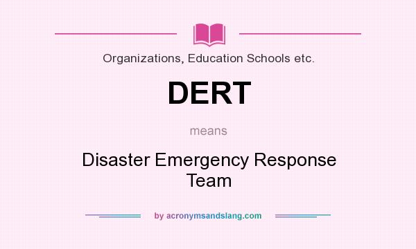 What does DERT mean? It stands for Disaster Emergency Response Team