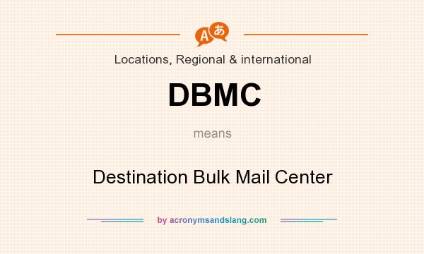 What does DBMC mean? It stands for Destination Bulk Mail Center
