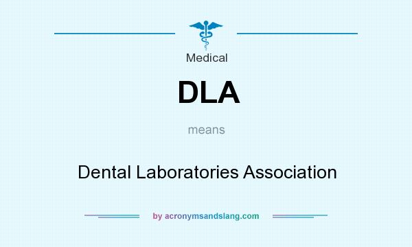 What does DLA mean? It stands for Dental Laboratories Association