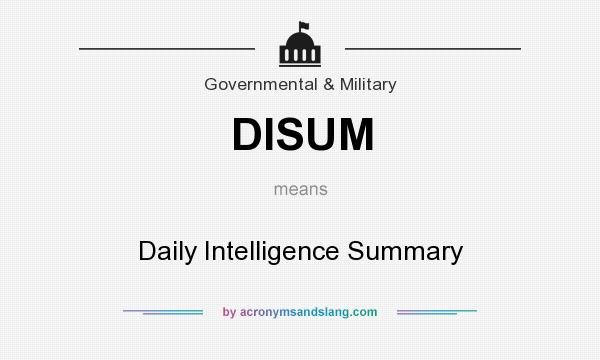 What does DISUM mean? It stands for Daily Intelligence Summary
