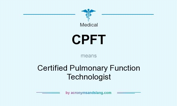 What does CPFT mean? It stands for Certified Pulmonary Function Technologist