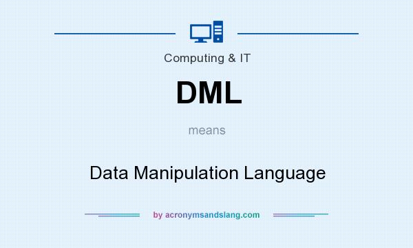 What does DML mean? It stands for Data Manipulation Language