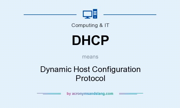 What does DHCP mean? It stands for Dynamic Host Configuration Protocol