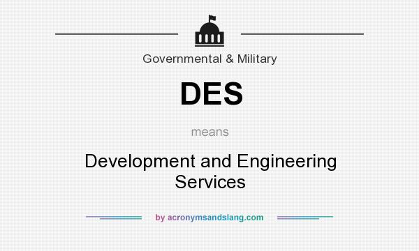 What does DES mean? It stands for Development and Engineering Services
