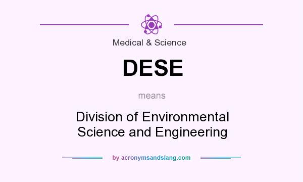 What does DESE mean? It stands for Division of Environmental Science and Engineering