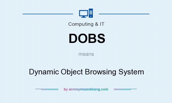 What does DOBS mean? It stands for Dynamic Object Browsing System