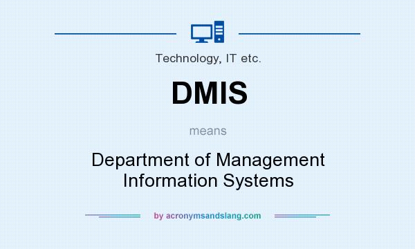 What does DMIS mean? It stands for Department of Management Information Systems