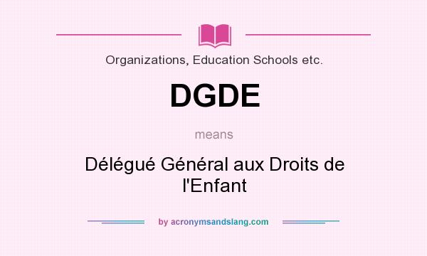 What does DGDE mean? It stands for Délégué Général aux Droits de l`Enfant