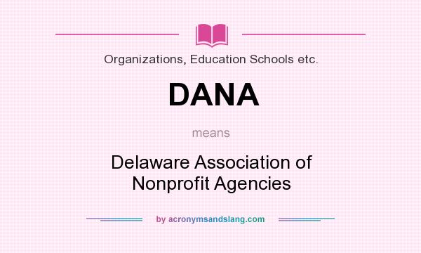 What does DANA mean? It stands for Delaware Association of Nonprofit Agencies