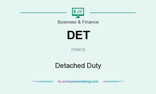 What does DET mean? It stands for Detached Duty