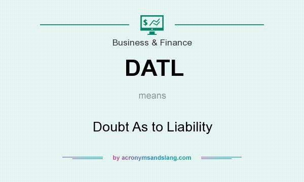 What does DATL mean? It stands for Doubt As to Liability