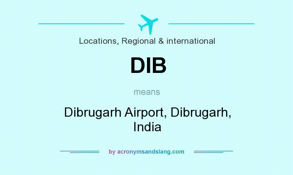 What does DIB mean? It stands for Dibrugarh Airport, Dibrugarh, India