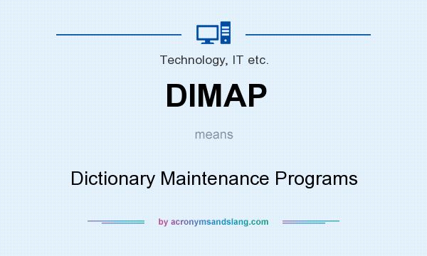 What does DIMAP mean? It stands for Dictionary Maintenance Programs