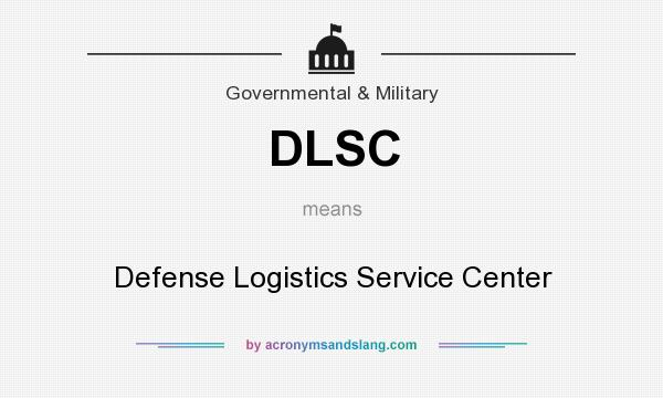 What does DLSC mean? It stands for Defense Logistics Service Center