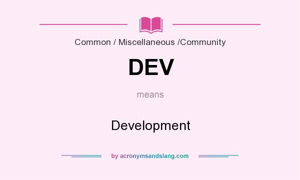 What does DEV mean? It stands for Development