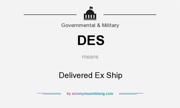 What does DES mean? It stands for Delivered Ex Ship