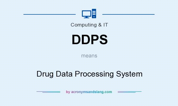 What does DDPS mean? It stands for Drug Data Processing System