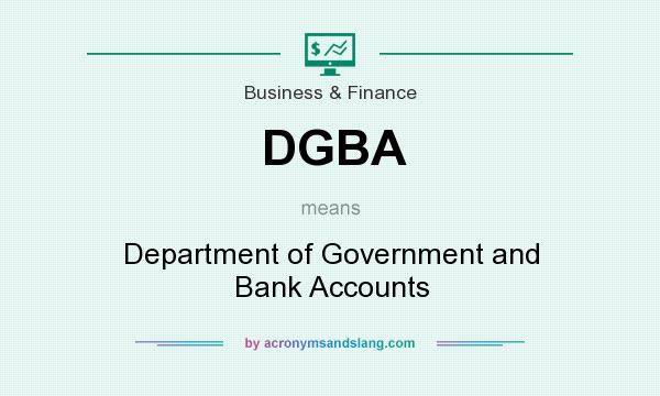 What does DGBA mean? It stands for Department of Government and Bank Accounts